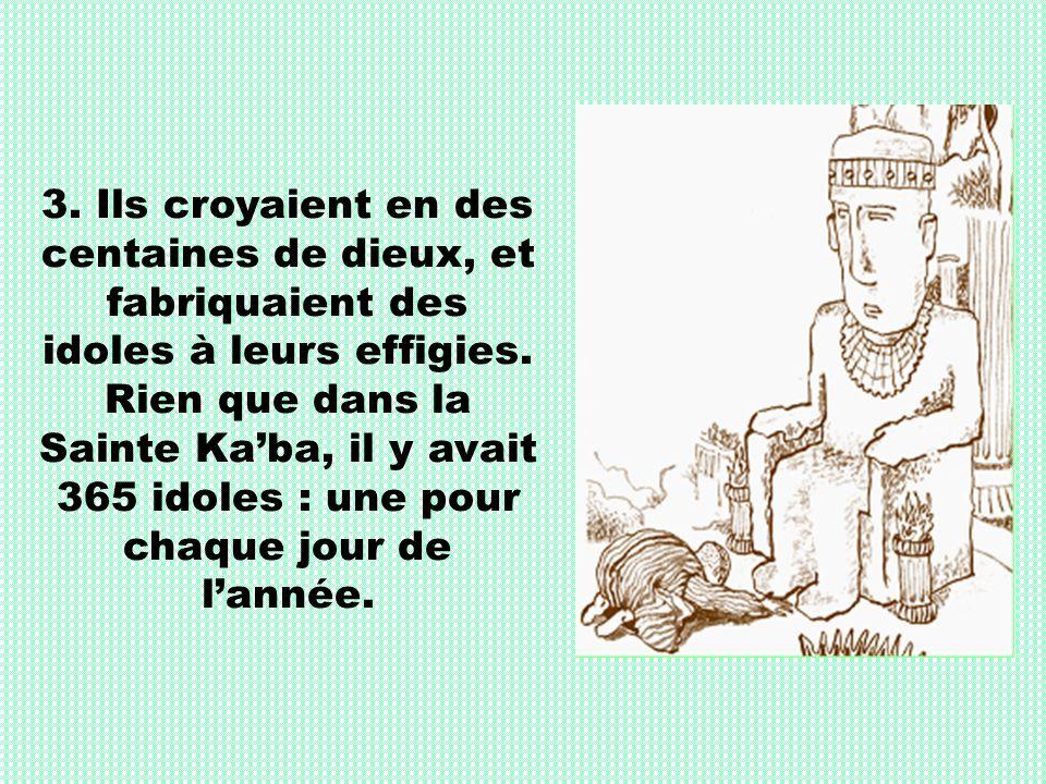 3.Ils croyaient en des centaines de dieux, et fabriquaient des idoles à leurs effigies.