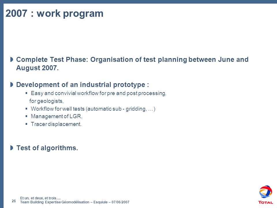 2007 : work program Complete Test Phase: Organisation of test planning between June and August 2007.