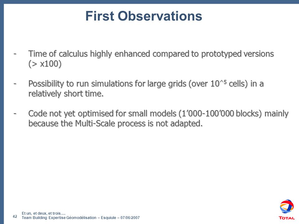 First Observations Time of calculus highly enhanced compared to prototyped versions (> x100)