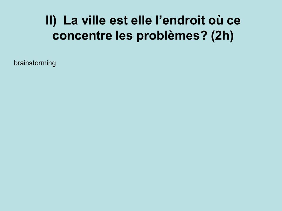II) La ville est elle l'endroit où ce concentre les problèmes (2h)