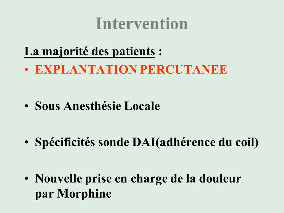 Intervention La majorité des patients : EXPLANTATION PERCUTANEE