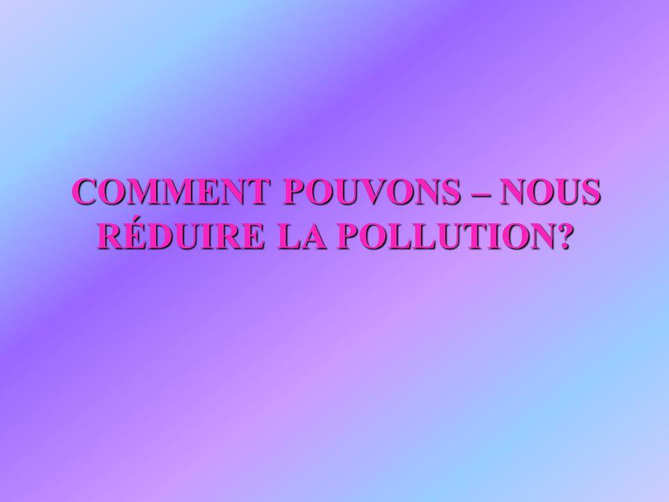 COMMENT POUVONS – NOUS RÉDUIRE LA POLLUTION