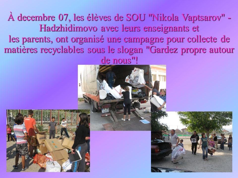 À decembre 07, les élèves de SOU Nikola Vaptsarov - Hadzhidimovo avec leurs enseignants et les parents, ont organisé une campagne pour collecte de matières recyclables sous le slogan Gardez propre autour de nous !