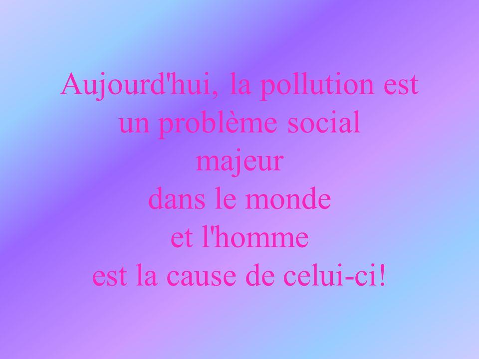 Aujourd hui, la pollution est un problème social majeur dans le monde