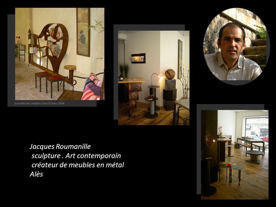 Jacques Roumanille sculpture . Art contemporain créateur de meubles en métal Alès