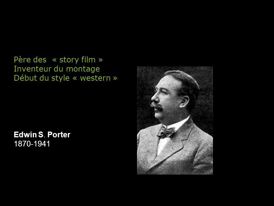 Père des « story film » Inventeur du montage. Début du style « western » .