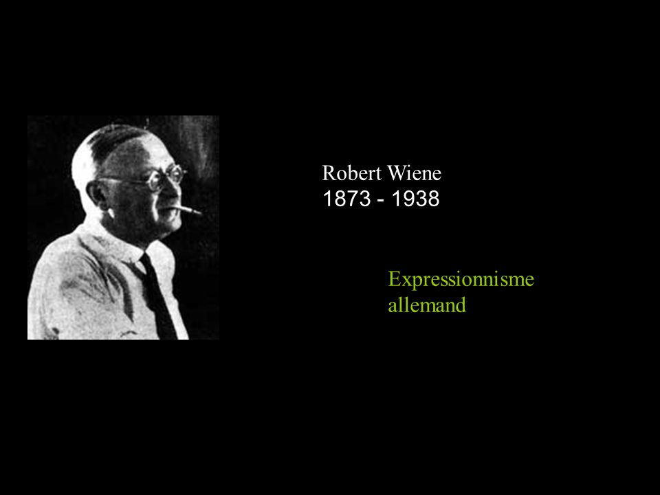 Robert Wiene 1873 - 1938 Expressionnisme allemand