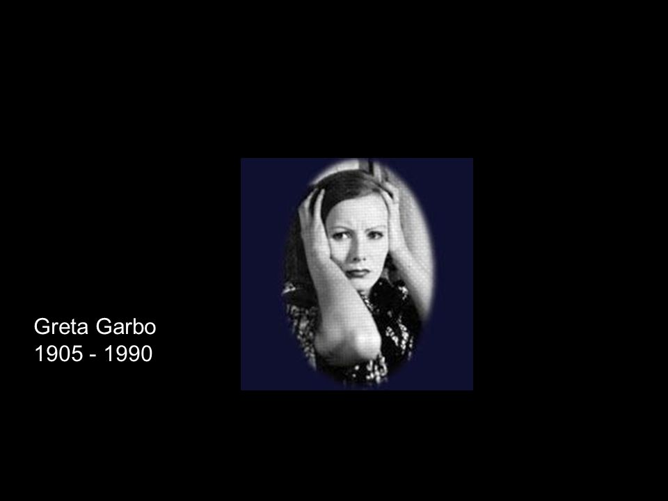 Greta Garbo 1905 - 1990