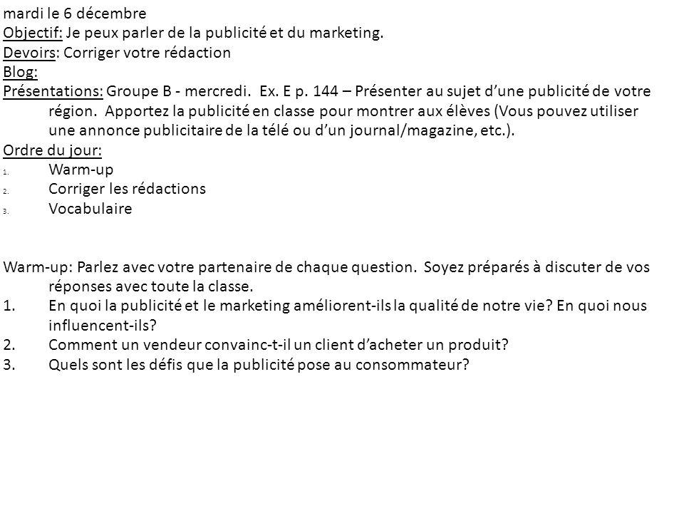 mardi le 6 décembre Objectif: Je peux parler de la publicité et du marketing. Devoirs: Corriger votre rédaction.