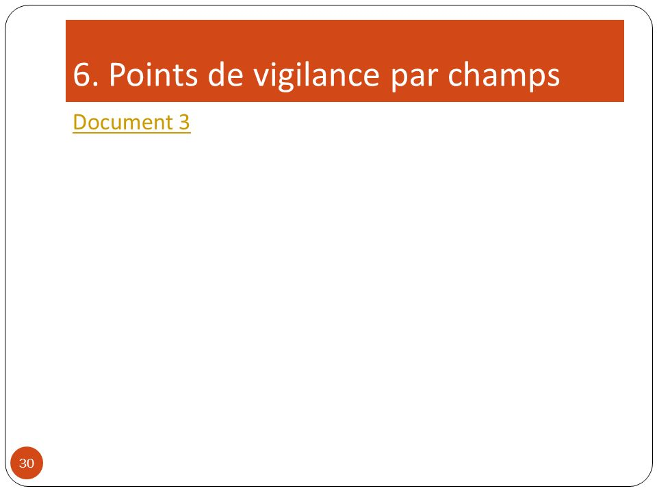 6. Points de vigilance par champs