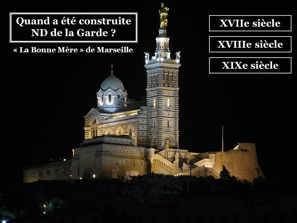 Quand a été construite ND de la Garde « La Bonne Mère » de Marseille