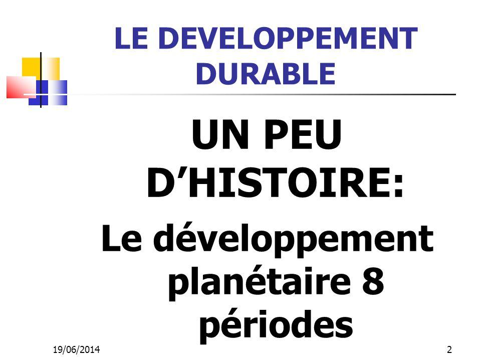 LE DEVELOPPEMENT DURABLE Le développement planétaire 8 périodes