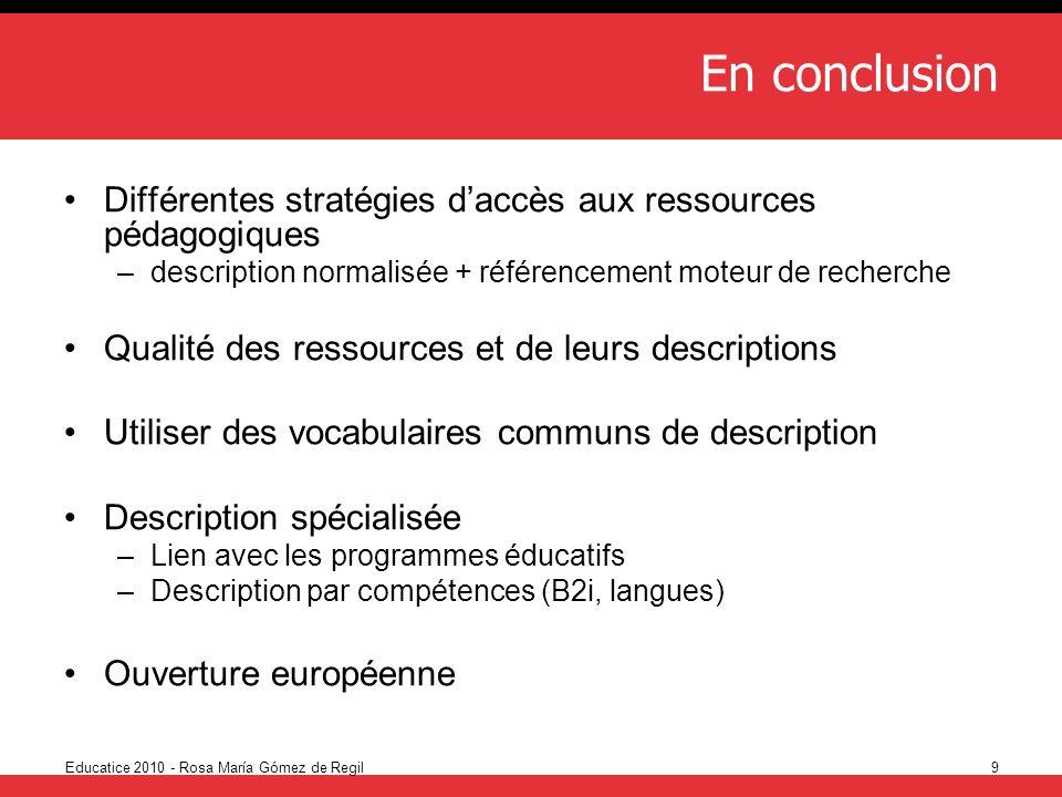 En conclusion Différentes stratégies d'accès aux ressources pédagogiques. description normalisée + référencement moteur de recherche.