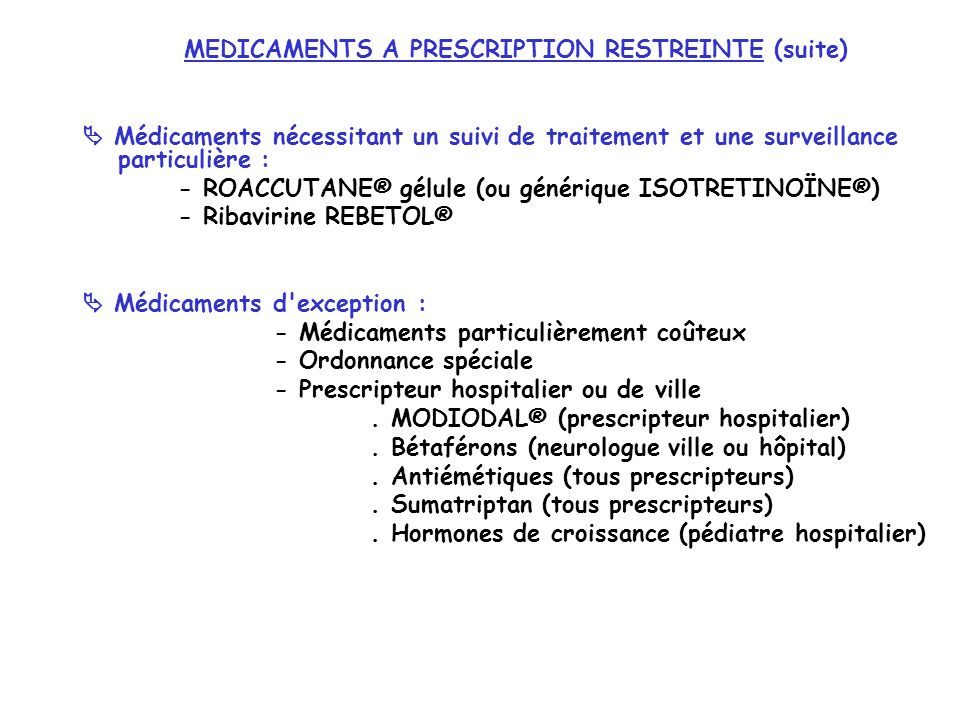 MEDICAMENTS A PRESCRIPTION RESTREINTE (suite)