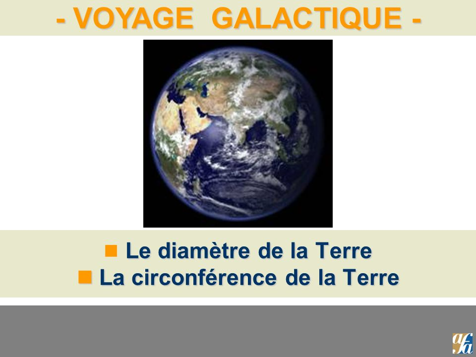 Le diamètre de la Terre  La circonférence de la Terre