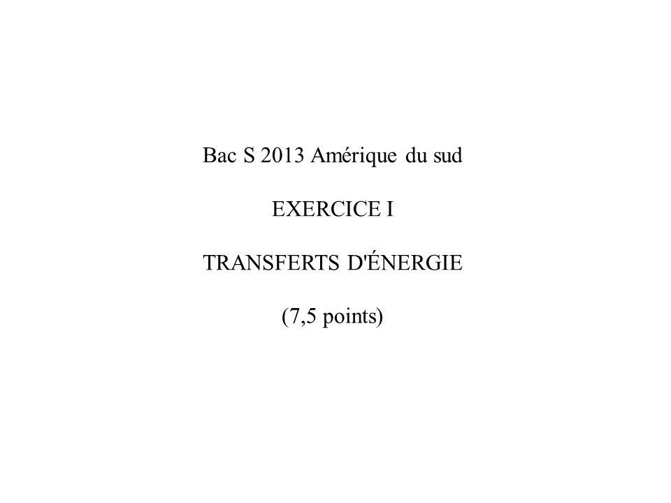 Bac S 2013 Amérique du sud EXERCICE I TRANSFERTS D ÉNERGIE (7,5 points)