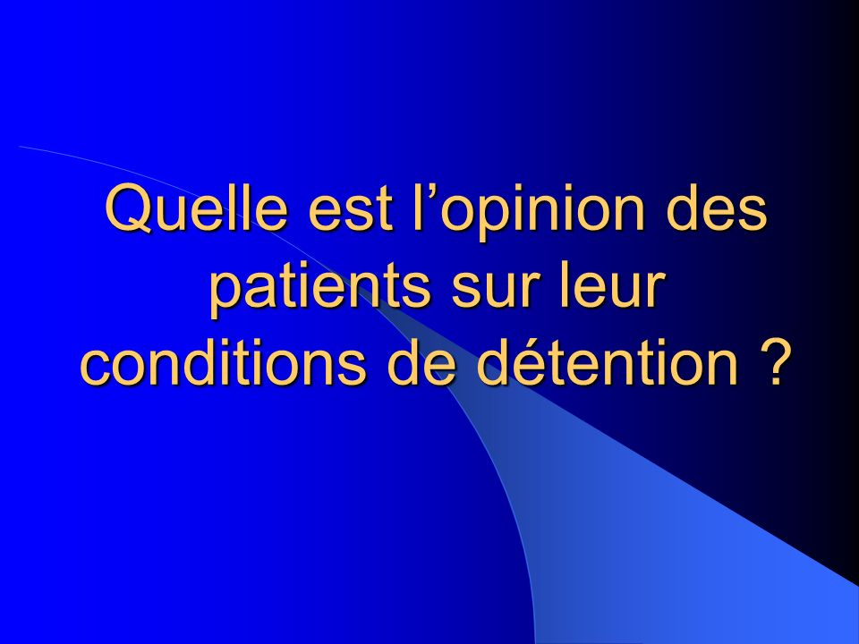 Quelle est l'opinion des patients sur leur conditions de détention