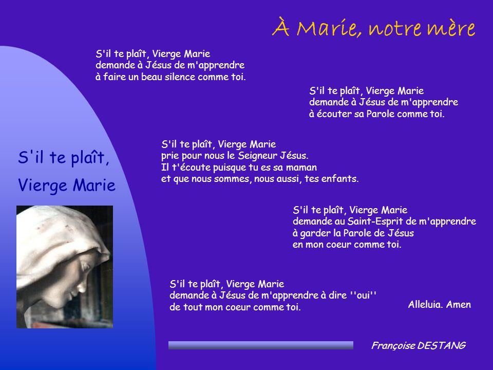 À Marie, notre mère S il te plaît, Vierge Marie
