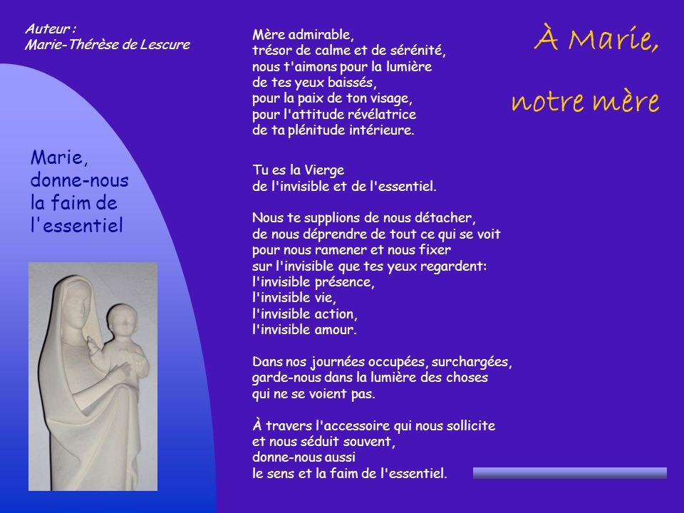 À Marie, notre mère Marie, donne-nous la faim de l essentiel Auteur :