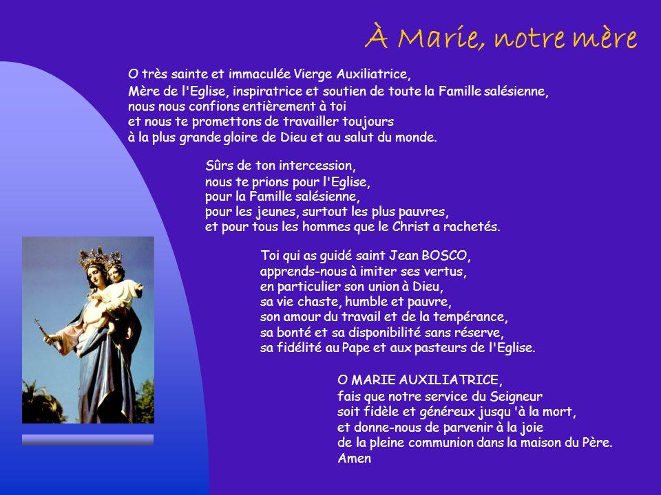À Marie, notre mère O très sainte et immaculée Vierge Auxiliatrice,