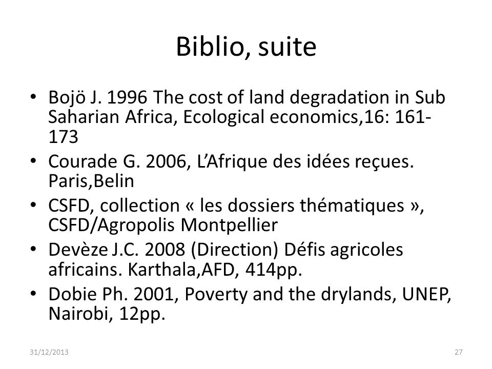 Biblio, suite Bojö J. 1996 The cost of land degradation in Sub Saharian Africa, Ecological economics,16: 161-173.
