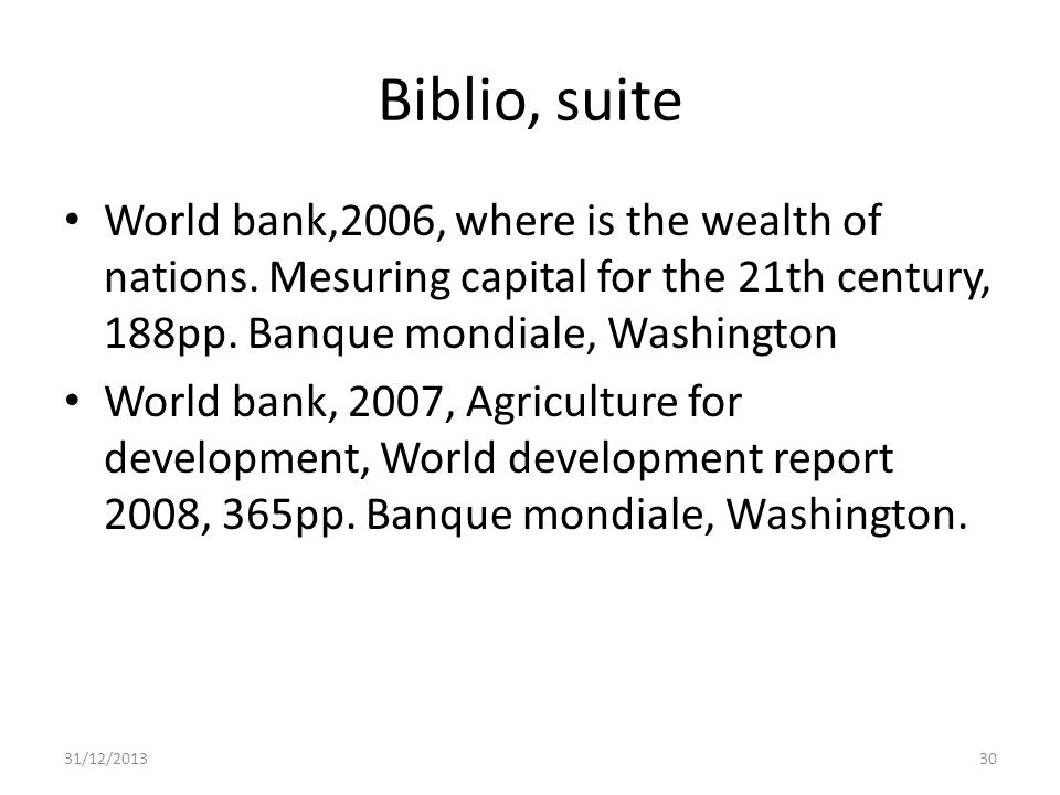 Biblio, suite World bank,2006, where is the wealth of nations. Mesuring capital for the 21th century, 188pp. Banque mondiale, Washington.