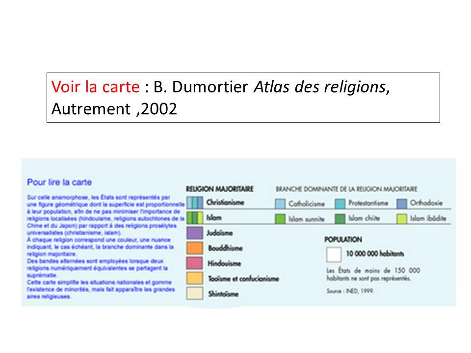 Voir la carte : B. Dumortier Atlas des religions, Autrement ,2002