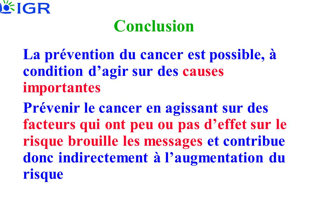 Conclusion La prévention du cancer est possible, à condition d'agir sur des causes importantes.