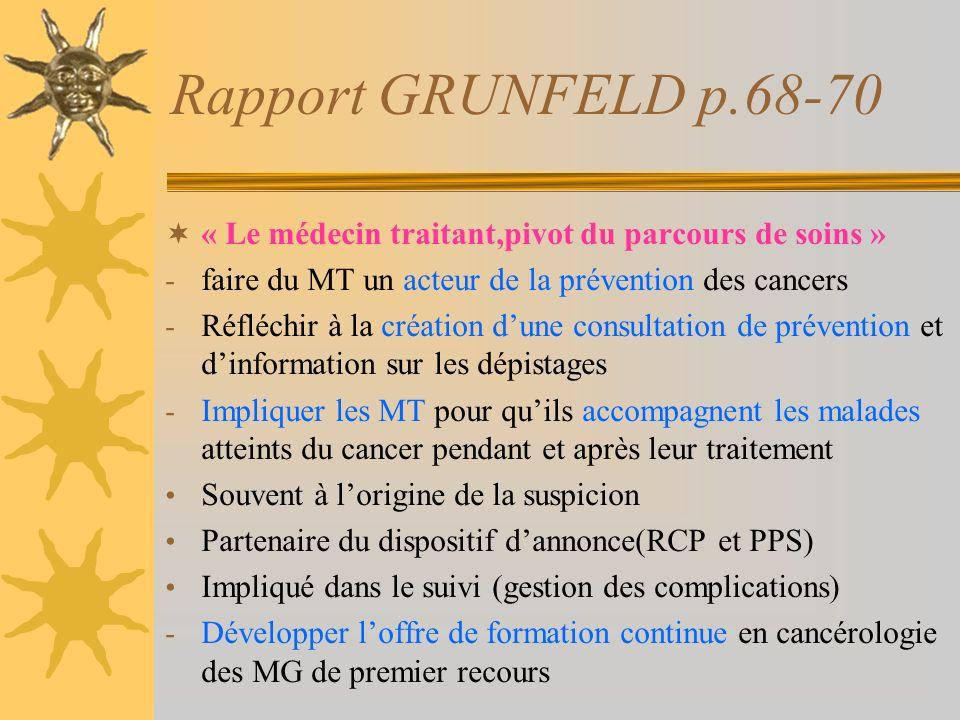 Rapport GRUNFELD p.68-70 « Le médecin traitant,pivot du parcours de soins » faire du MT un acteur de la prévention des cancers.