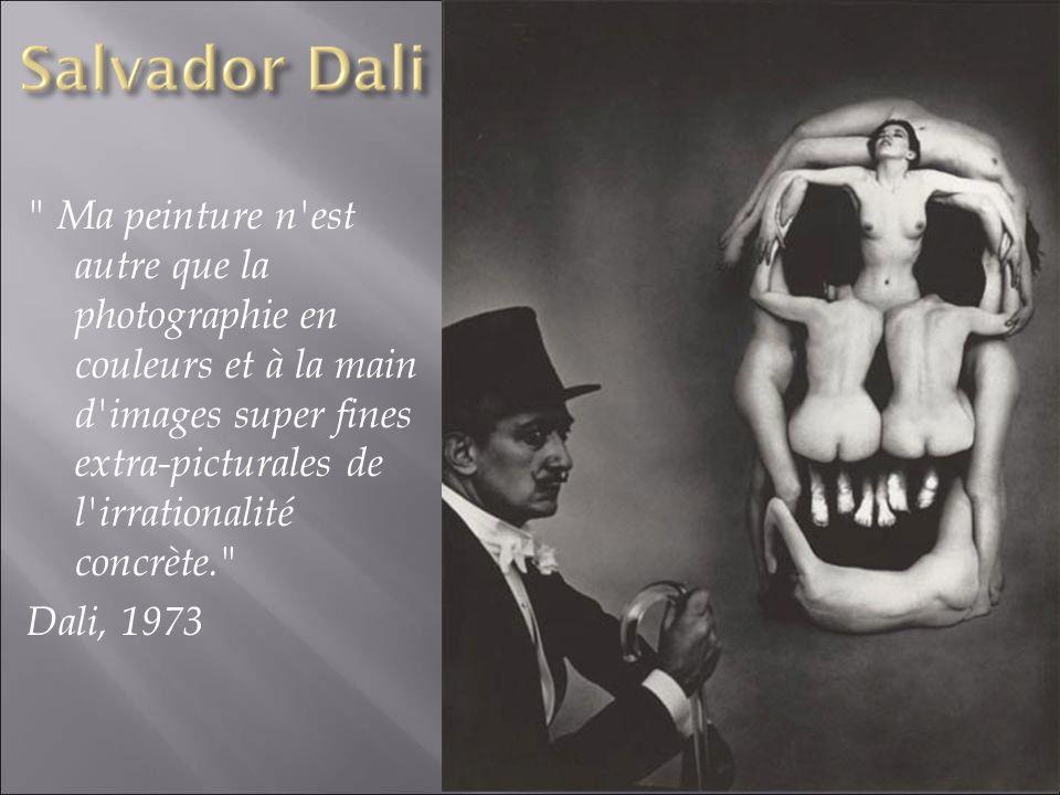 Ma peinture n est autre que la photographie en couleurs et à la main d images super fines extra-picturales de l irrationalité concrète. Dali, 1973