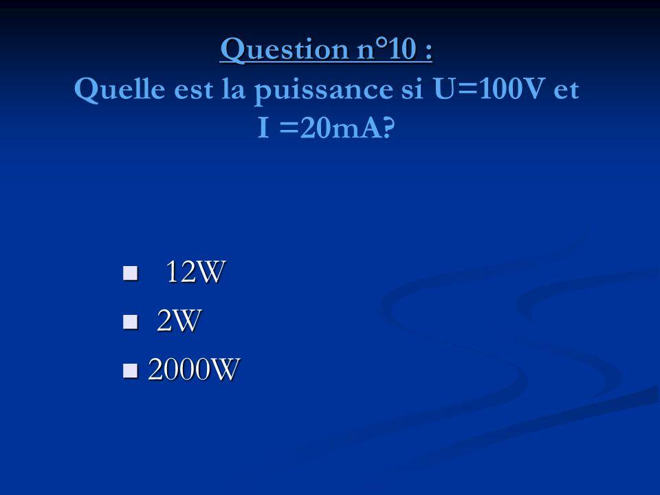 Question n°10 : Quelle est la puissance si U=100V et I =20mA