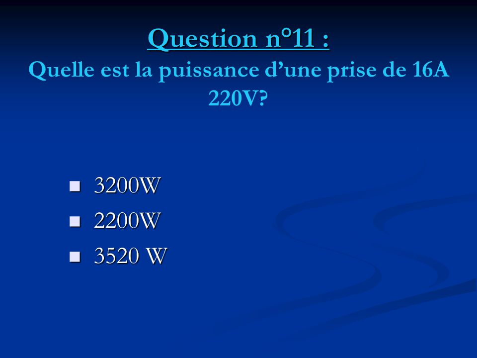 Question n°11 : Quelle est la puissance d'une prise de 16A 220V