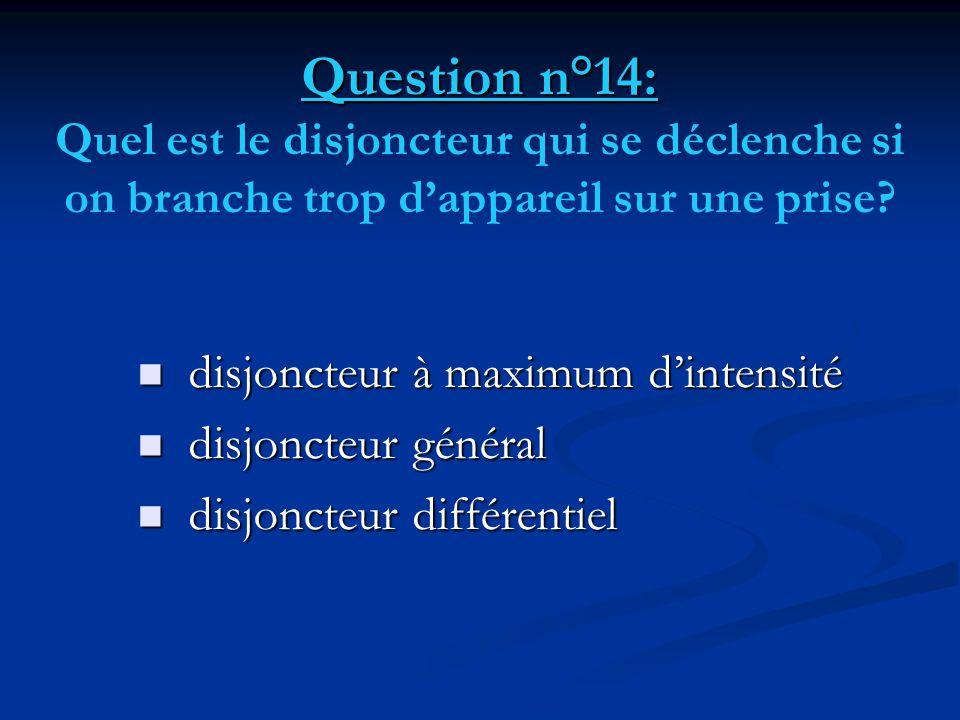 Question n°14: Quel est le disjoncteur qui se déclenche si on branche trop d'appareil sur une prise