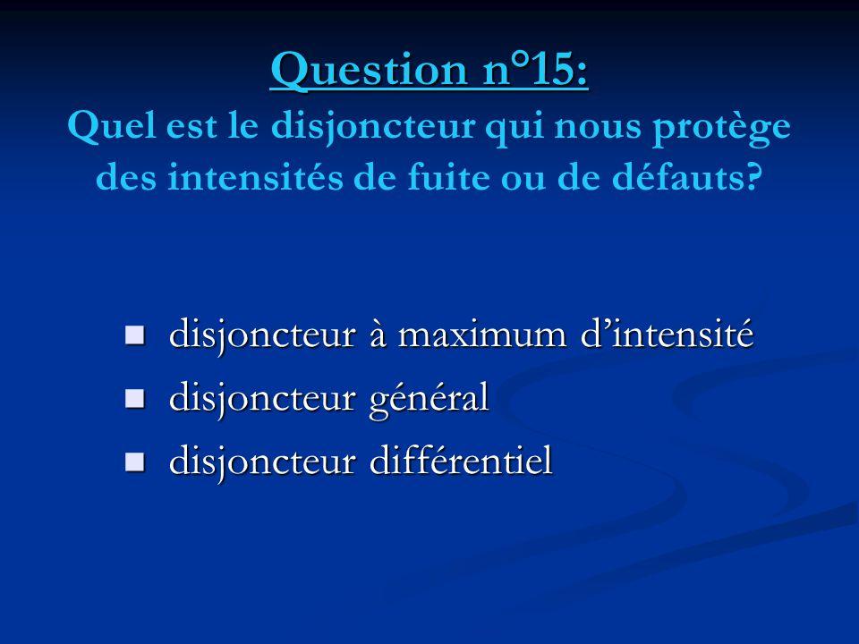 Question n°15: Quel est le disjoncteur qui nous protège des intensités de fuite ou de défauts