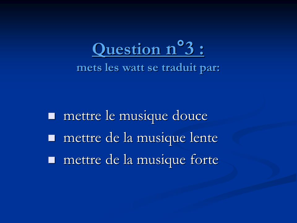 Question n°3 : mets les watt se traduit par: