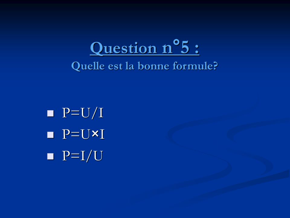 Question n°5 : Quelle est la bonne formule