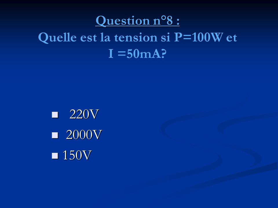 Question n°8 : Quelle est la tension si P=100W et I =50mA