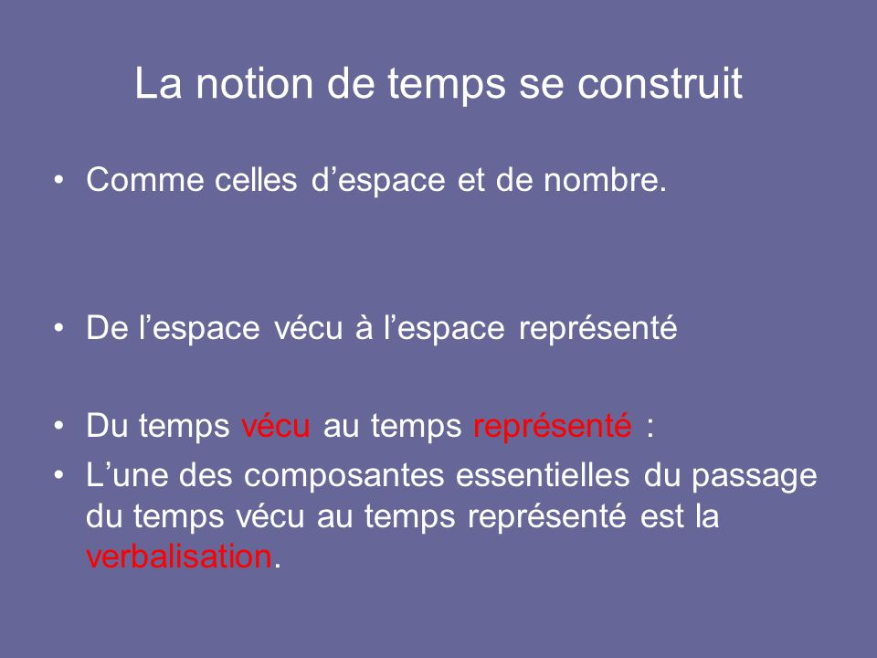 La notion de temps se construit