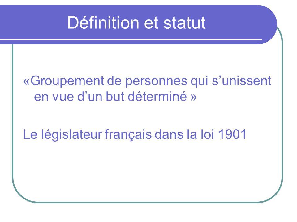 Définition et statut «Groupement de personnes qui s'unissent en vue d'un but déterminé » Le législateur français dans la loi 1901.
