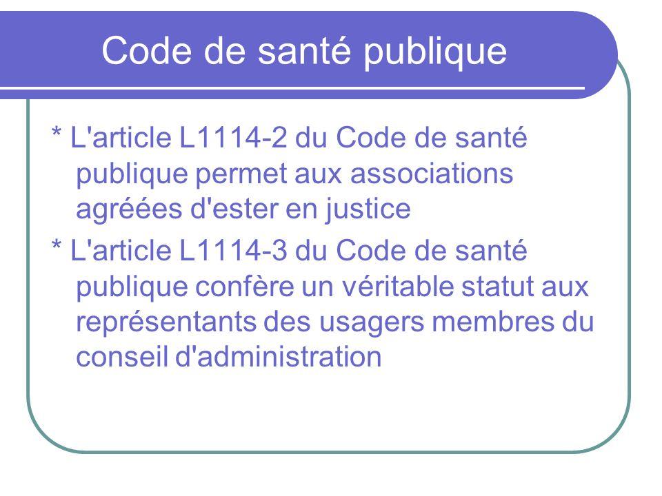 Code de santé publique * L article L1114-2 du Code de santé publique permet aux associations agréées d ester en justice.