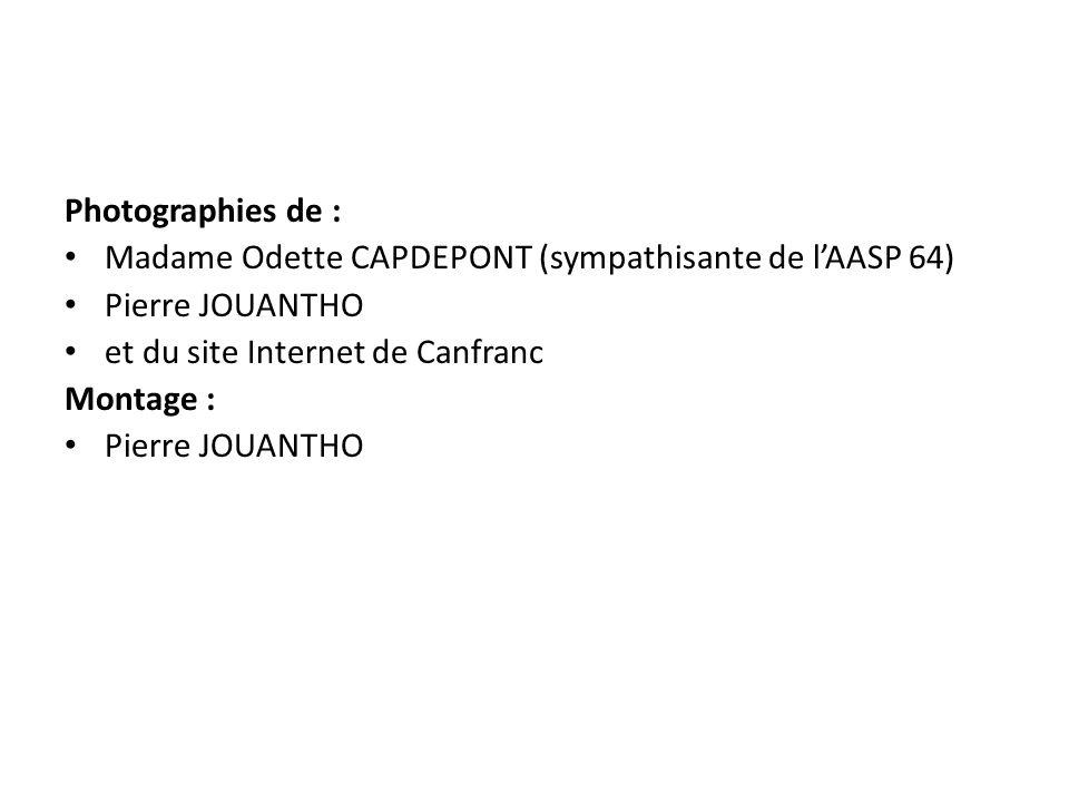 Photographies de : Madame Odette CAPDEPONT (sympathisante de l'AASP 64) Pierre JOUANTHO. et du site Internet de Canfranc.