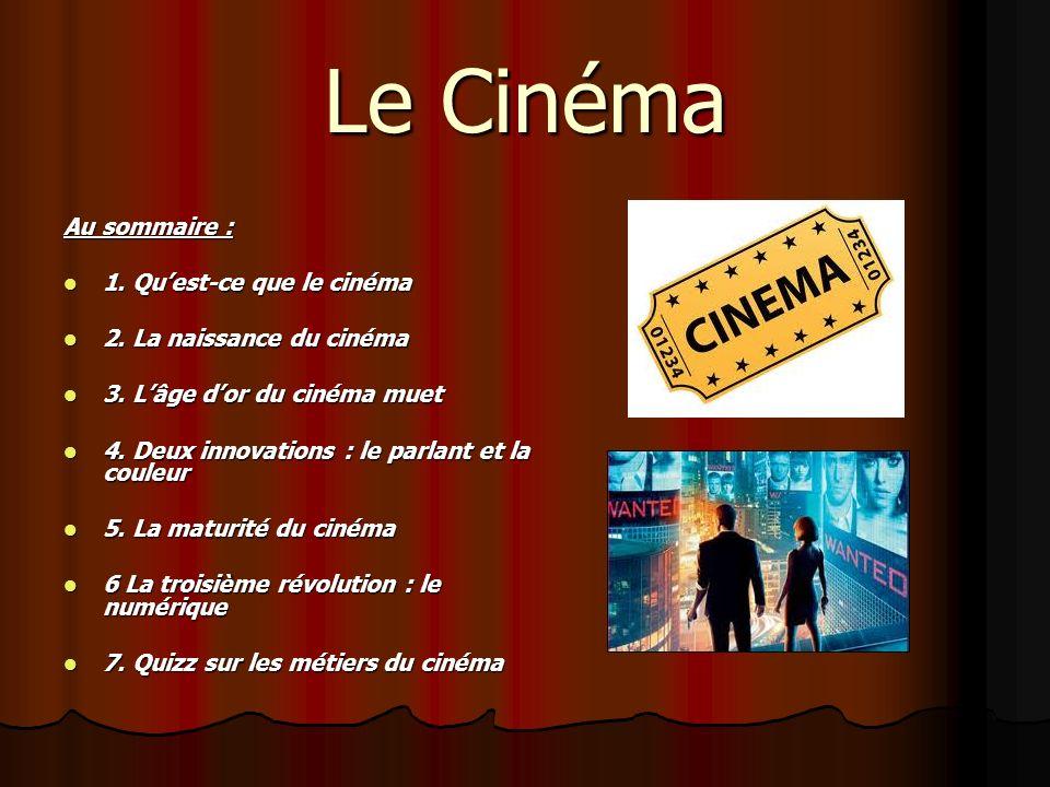 Le Cinéma Au sommaire : 1. Qu'est-ce que le cinéma