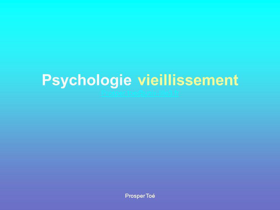 Psychologie vieillissement Prosper.toe@univ-lille3.fr
