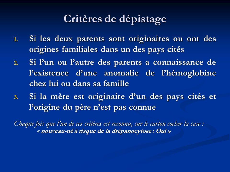 Critères de dépistage Si les deux parents sont originaires ou ont des origines familiales dans un des pays cités.