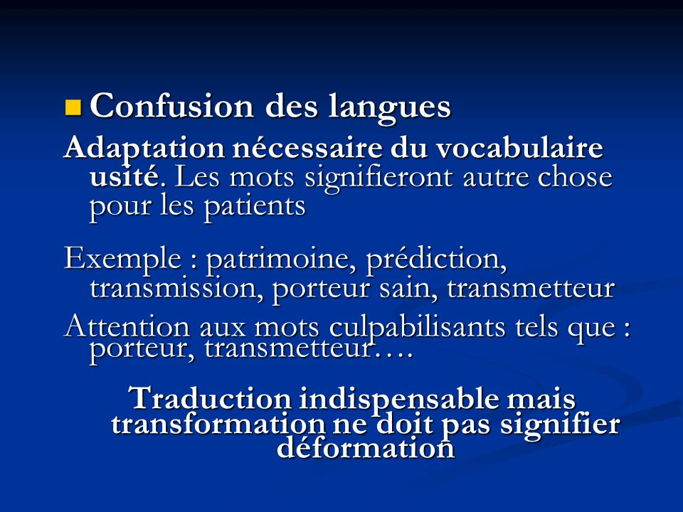 Confusion des langues Adaptation nécessaire du vocabulaire usité. Les mots signifieront autre chose pour les patients.