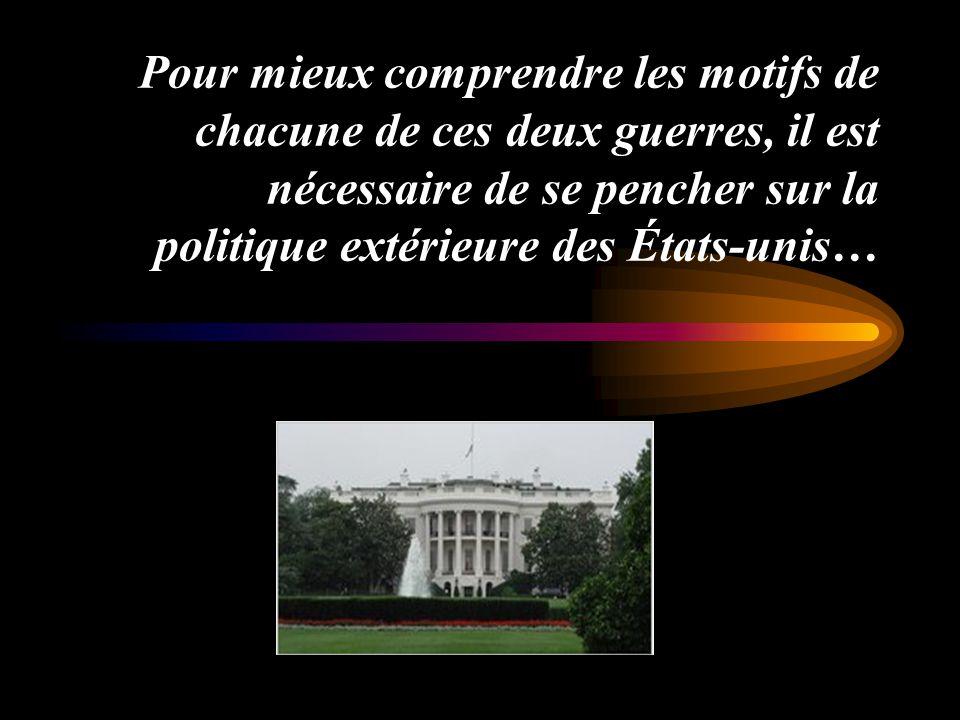 Pour mieux comprendre les motifs de chacune de ces deux guerres, il est nécessaire de se pencher sur la politique extérieure des États-unis…
