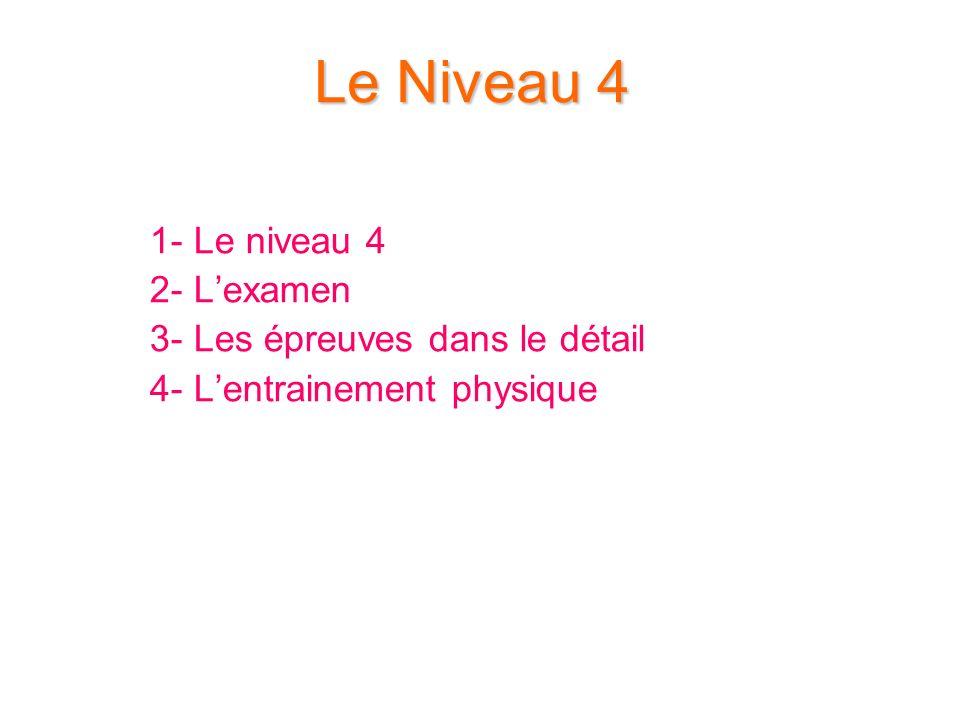 Le Niveau 4 1- Le niveau 4 2- L'examen 3- Les épreuves dans le détail