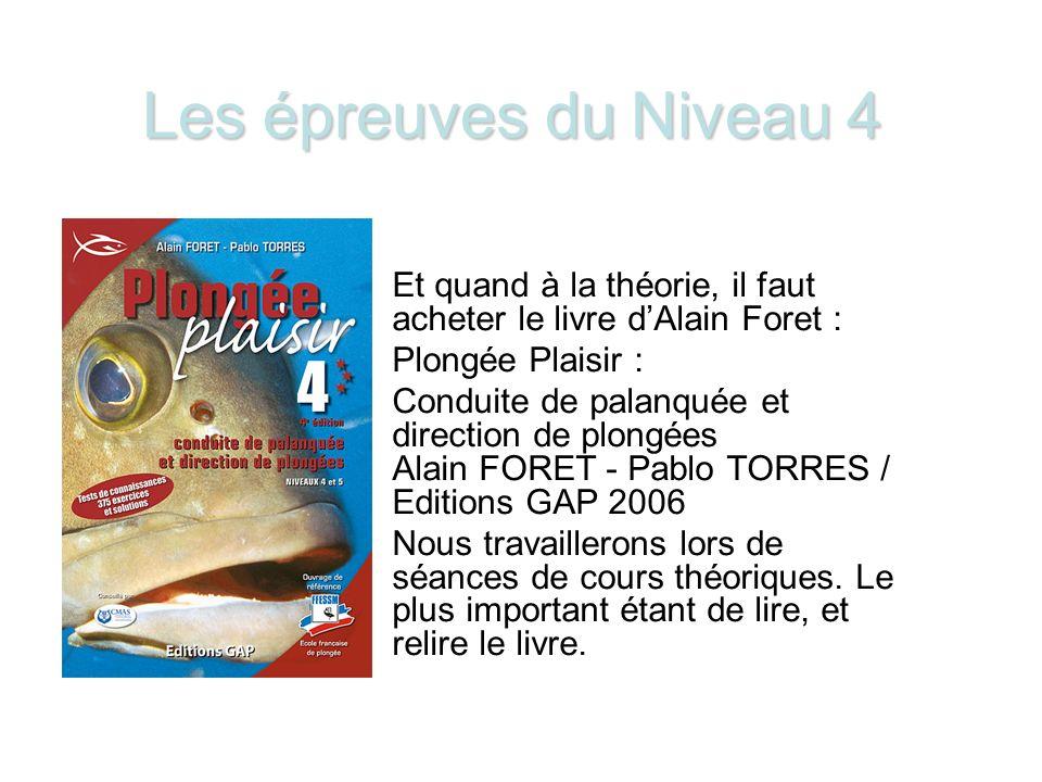 Les épreuves du Niveau 4 Et quand à la théorie, il faut acheter le livre d'Alain Foret : Plongée Plaisir :