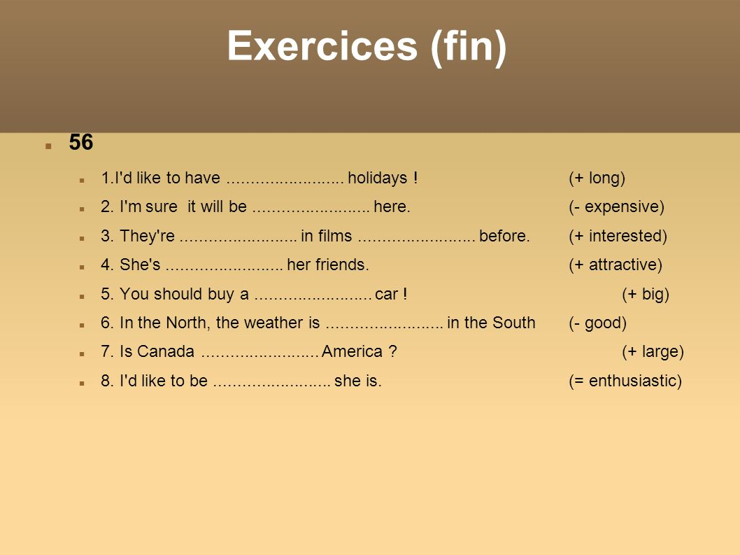 Exercices (fin)‏ 56. 1.I d like to have ......................... holidays ! (+ long)‏