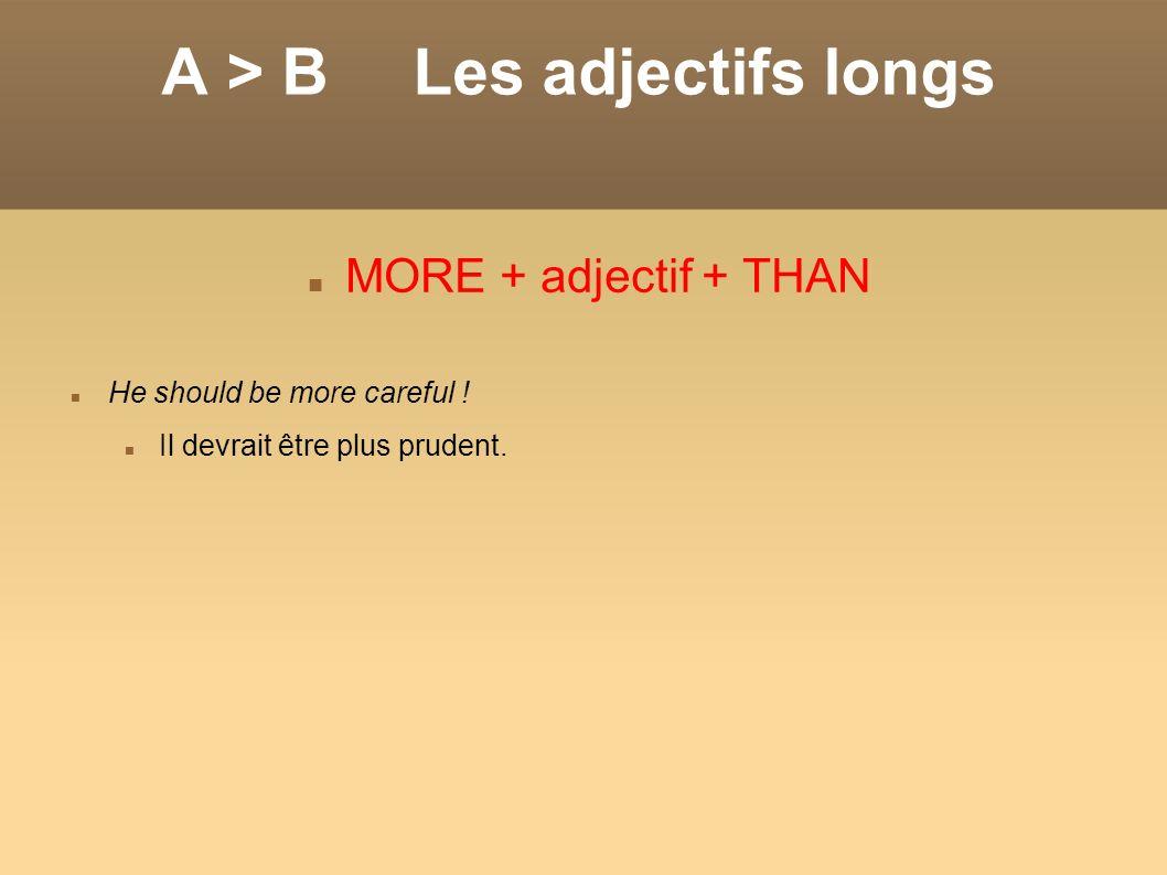 A > B Les adjectifs longs